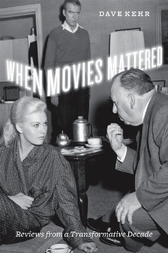 When Movies Mattered When Movies Mattered When Movies Mattered: Reviews from a Transformative Decade Reviews from a Transformative Decade Reviews from 9780226429410