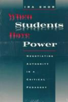 When Students Have Power: Negotiating Authority in a Critical Pedagogy 9780226753553