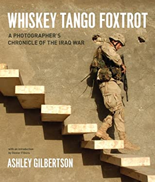 Whiskey Tango Foxtrot: A Photographer's Chronicle of the Iraq War 9780226293257