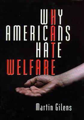 Why Americans Hate Welfare: Race, Media, and the Politics of Antipoverty Policy 9780226293646