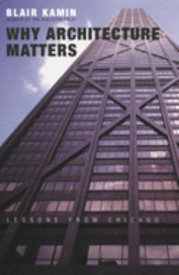 Why Architecture Matters: Lessons from Chicago 9780226423210