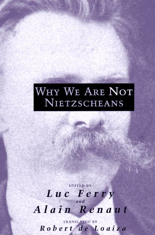 Why We Are Not Nietzscheans Why We Are Not Nietzscheans Why We Are Not Nietzscheans 9780226244815