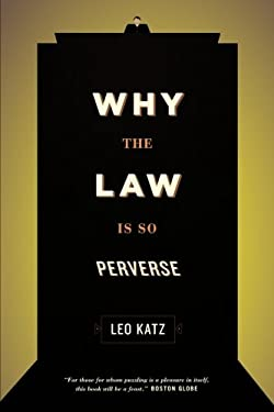Why the Law Is So Perverse 9780226005812