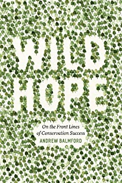 Wild Hope: On the Front Lines of Conservation Success 9780226035970
