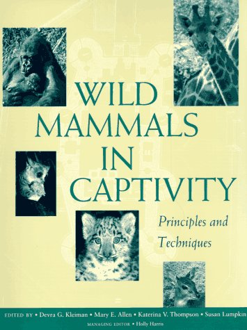 Wild Mammals in Captivity: Principles and Techniques 9780226440033