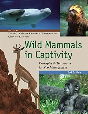 Wild Mammals in Captivity: Principles and Techniques for Zoo Management, Second Edition 9780226440101