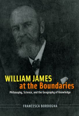 William James at the Boundaries: Philosophy, Science, and the Geography of Knowledge 9780226066523
