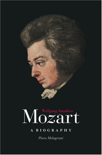 Wolfgang Amadeus Mozart: A Biography 9780226519562