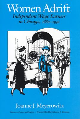 Women Adrift: Independent Wage Earners in Chicago, 1880-1930 9780226521978