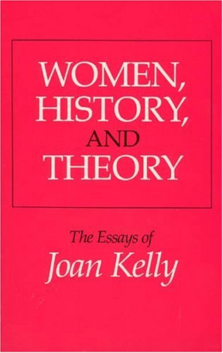 Women, History, and Theory: The Essays of Joan Kelly 9780226430287
