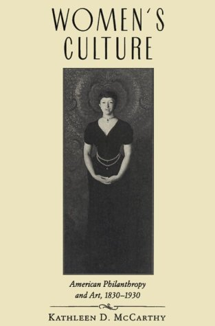 Women's Culture: American Philanthropy and Art, 1830-1930 9780226555843
