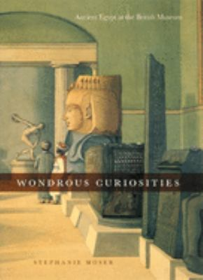 Wondrous Curiosities: Ancient Egypt at the British Museum 9780226542096