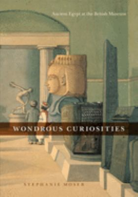 Wondrous Curiosities Wondrous Curiosities Wondrous Curiosities: Ancient Egypt at the British Museum Ancient Egypt at the British Museum Ancient Egypt 9780226542102