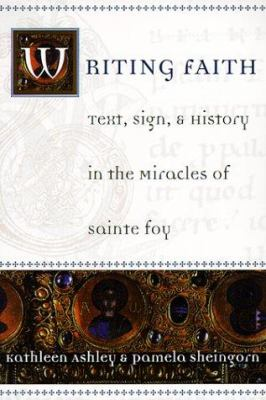 Writing Faith: Text, Sign, and History in the Miracles of Sainte Foy 9780226029665