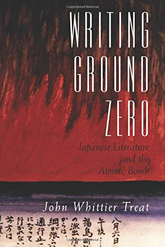 Writing Ground Zero: Japanese Literature and the Atomic Bomb 9780226811789