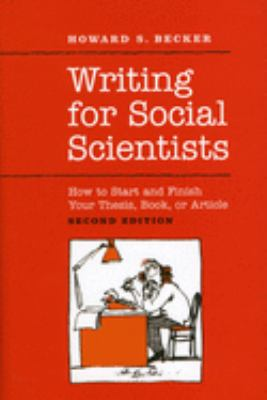 Writing for Social Scientists: How to Start and Finish Your Thesis, Book, or Article 9780226041308