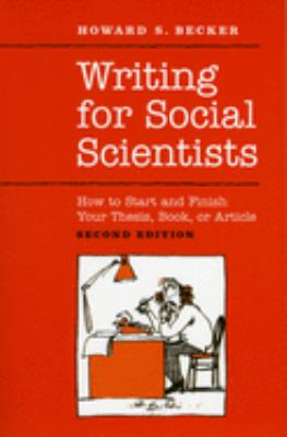 Writing for Social Scientists: How to Start and Finish Your Thesis, Book, or Article: Second Edition 9780226041322