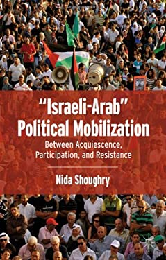 Israeli-Arab Political Mobilization: Between Acquiescence, Participation, and Resistance 9780230341258