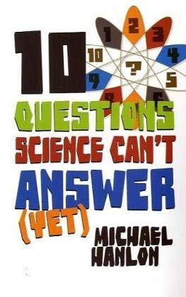 10 Questions Science Can't Answer (Yet): A Guide to the Scientific Wilderness 9780230622845