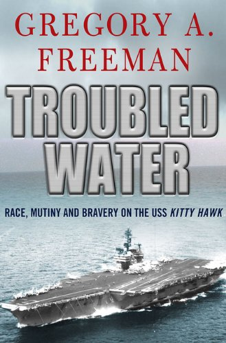 Troubled Water: Race, Mutiny, and Bravery on the USS Kitty Hawk 9780230103399
