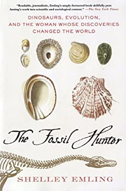 The Fossil Hunter: Dinosaurs, Evolution, and the Woman Whose Discoveries Changed the World 9780230103429