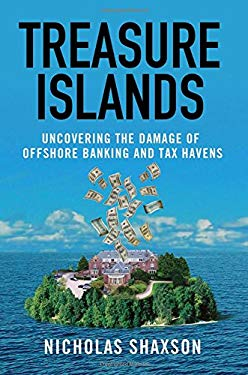 Treasure Islands: Uncovering the Damage of Offshore Banking and Tax Havens 9780230105010