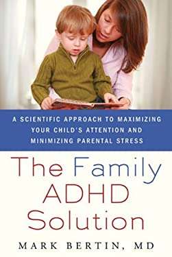 The Family ADHD Solution: A Scientific Approach to Maximizing Your Child's Attention and Minimizing Parental Stress 9780230105058