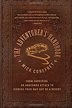 The Adventurer's Handbook: From Surviving an Anaconda Attack to Finding Your Way Out of a Desert 9780230105577