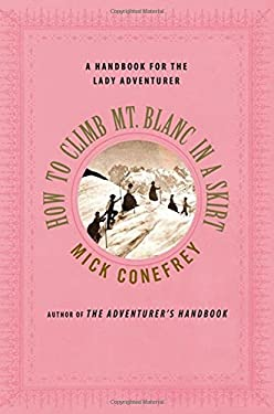 How to Climb Mt. Blanc in a Skirt: A Handbook for the Lady Adventurer 9780230106420