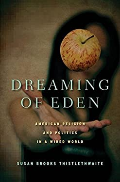 Dreaming of Eden: American Religion and Politics in a Wired World 9780230107809