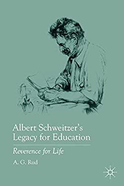 Albert Schweitzer's Legacy for Education: Reverence for Life 9780230108561