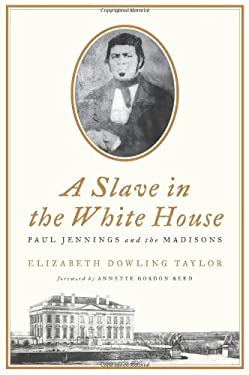 A Slave in the White House: Paul Jennings and the Madisons 9780230108936