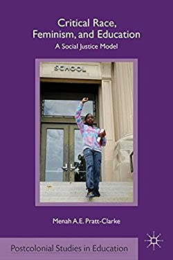 Critical Race, Feminism, and Education: A Social Justice Model 9780230109575