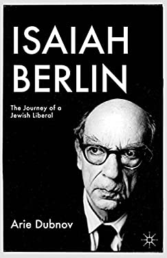 Isaiah Berlin: The Journey of a Jewish Liberal 9780230110700
