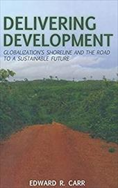 Delivering Development: Globalization's Shoreline and the Road to a Sustainable Future