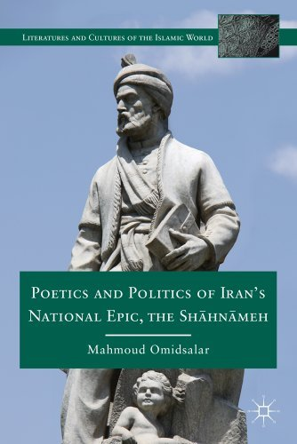 Poetics and Politics of Iran's National Epic, the Shahnameh 9780230113459
