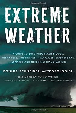 Extreme Weather: A Guide to Surviving Flash Floods, Tornadoes, Hurricanes, Heat Waves, Snowstorms, Tsunamis, and Other Natural Disaster 9780230115736