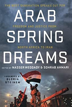 Arab Spring Dreams: The Next Generation Speaks Out for Freedom and Justice from North Africa to Iran 9780230115927
