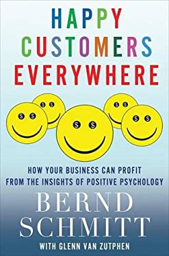 Happy Customers Everywhere: How Your Business Can Profit from the Insights of Positive Psychology 9780230116450