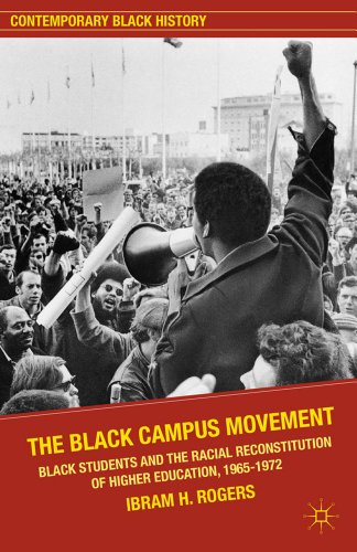 The Black Campus Movement: Black Students and the Racial Reconstitution of Higher Education, 1965-1972 9780230117815