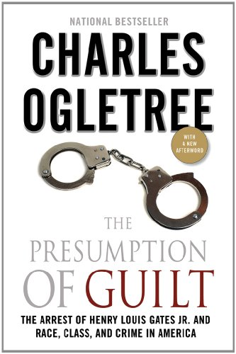 The Presumption of Guilt: The Arrest of Henry Louis Gates, Jr. and Race, Class and Crime in America 9780230120655