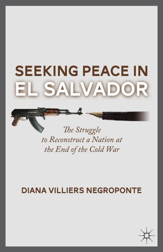 Seeking Peace in El Salvador: The Struggle to Reconstruct a Nation at the End of the Cold War 9780230120945