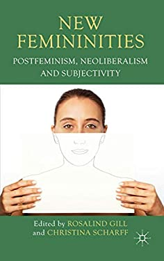 New Femininities: Postfeminism, Neoliberalism and Subjectivity 9780230223349