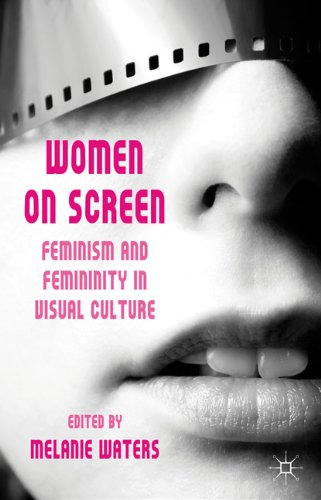 Women on Screen: Feminism and Femininity in Visual Culture 9780230229655
