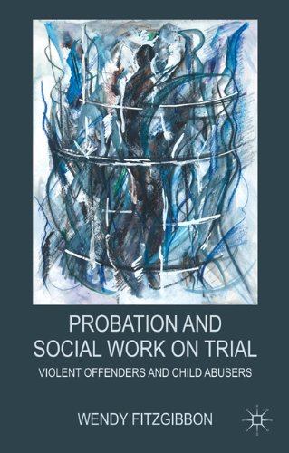 Probation and Social Work on Trial: Violent Offenders and Child Abusers 9780230275379