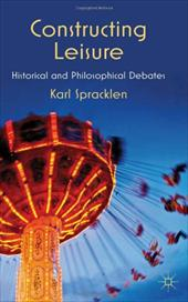 Constructing Leisure: Historical and Philosophical Debates 13810177