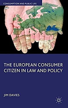 The European Consumer Citizen in Law and Policy 9780230300286