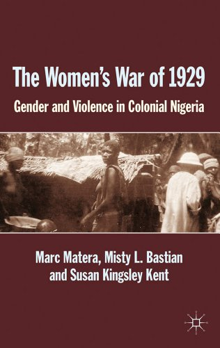 The Women's War of 1929: Gender and Violence in Colonial Nigeria 9780230302952