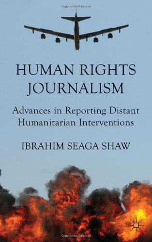 Human Rights Journalism: Advances in Reporting Distant Humanitarian Interventions 9780230321427