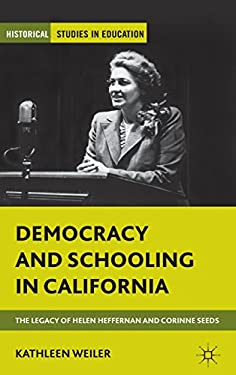 Democracy and Schooling in California: The Legacy of Helen Heffernan and Corinne Seeds 9780230338241
